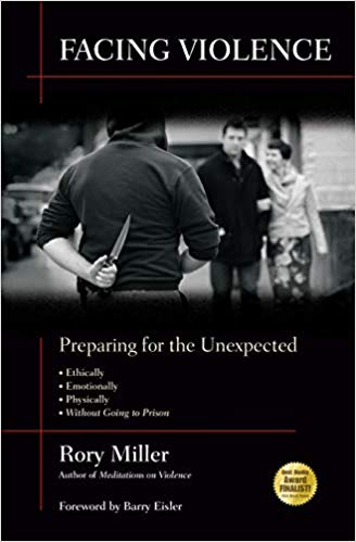Facing Violence: Preparing for the Unexpected Paperback – 4 May 2011 by Rory Miller